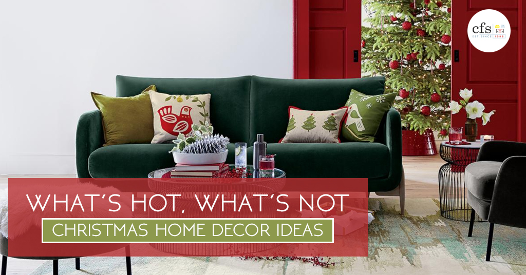 What's Hot, What's Not - Christmas Home Decor Ideas